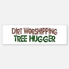 Dirt Worshipping Tree Hugger Bumper Bumper Bumper Sticker