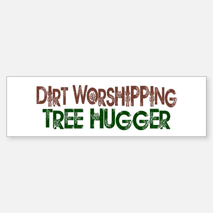 Dirt Worshipping Tree Hugger Bumper Bumper Bumper Sticker