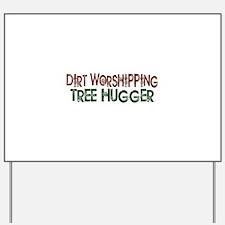 Dirt Worshipping Tree Hugger Yard Sign