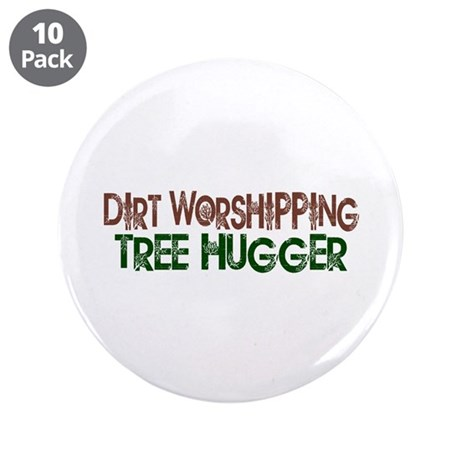 "Dirt Worshipping Tree Hugger 3.5"" Button (10 pack)"