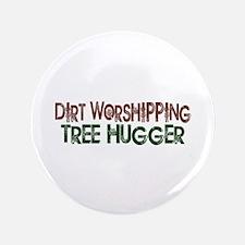 "Dirt Worshipping Tree Hugger 3.5"" Button"