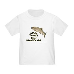 Fish Don't Know It's Wet Toddler T-Shirt