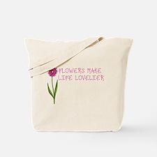 Flowers Make Life Lovelier Tote Bag