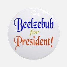 Beelzebub for President Ornament (Round)