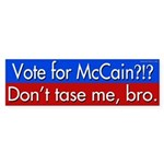 Vote for McCain?!? Don't tase me, bro.