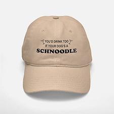 Schnoodle You'd Drink Too Baseball Baseball Cap