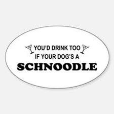 Schnoodle You'd Drink Too Oval Decal