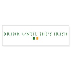 Drink Until She's Irish (flag Bumper Bumper Sticker