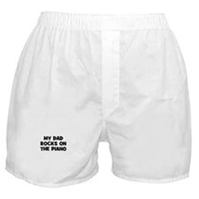 my dad rocks on the Piano Boxer Shorts