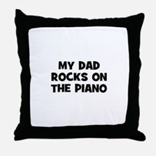 my dad rocks on the Piano Throw Pillow