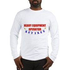 Retired Heavy Equipment Operator Long Sleeve T-Shi