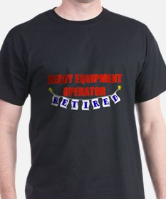 Retired Heavy Equipment Operator T-Shirt