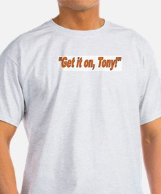 Get it on, Tony! T-Shirt