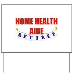 Retired Home Health Aide Yard Sign
