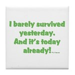 Barely Survived Yesterday Tile Coaster