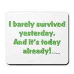 Barely Survived Yesterday Mousepad