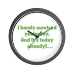 Barely Survived Yesterday Wall Clock