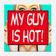 My Guy Is Hot! Tile Coaster
