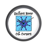 Quilters Never Cut Corners Wall Clock
