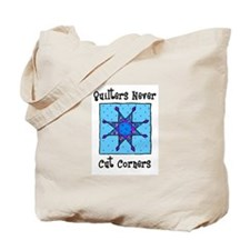Quilters Never Cut Corners Tote Bag