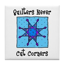 Quilters Never Cut Corners Tile Coaster