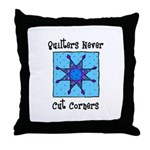 Quilters Never Cut Corners Throw Pillow