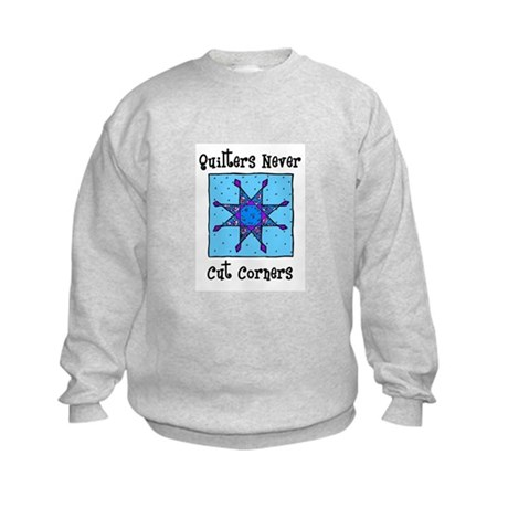 Quilters Never Cut Corners Kids Sweatshirt
