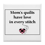 Mom's Quilts Have Love Tile Coaster