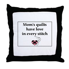 Mom's Quilts Have Love Throw Pillow