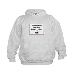 Mom's Quilts Have Love Hoodie
