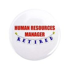 """Retired Human Res. Mgr. 3.5"""" Button"""