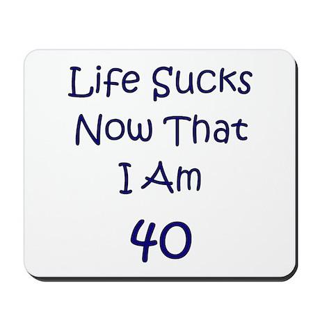 Life Sucks Now I'm 40 Mousepad