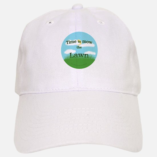 Time to Mow the Lawn Baseball Baseball Cap