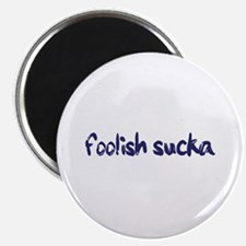 Foolish Sucka Magnet