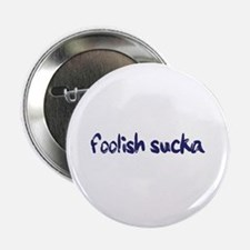 "Foolish Sucka 2.25"" Button"