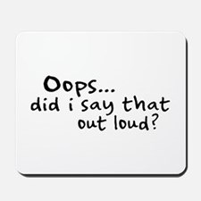Did I Say That Out Loud? Mousepad
