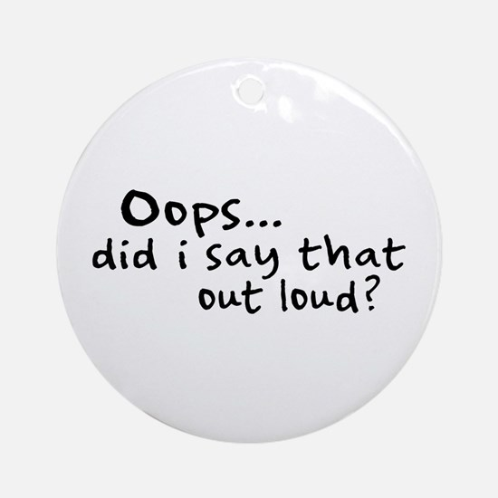 Did I Say That Out Loud? Ornament (Round)
