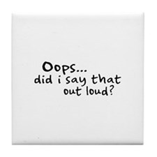 Did I Say That Out Loud? Tile Coaster