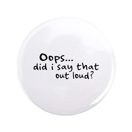 """Did I Say That Out Loud? 3.5"""" Button"""