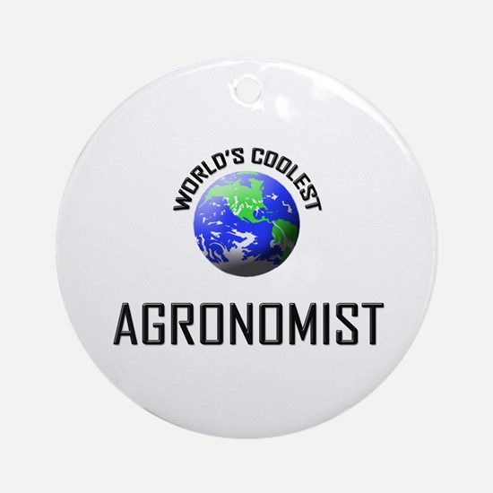 World's Coolest AGRONOMIST Ornament (Round)