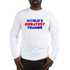 World's Greatest Trainer (A) Long Sleeve T-Shirt