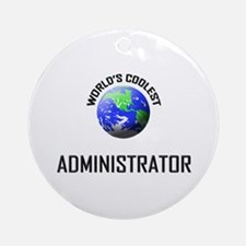 World's Coolest ADMINISTRATOR Ornament (Round)