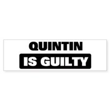 QUINTIN is guilty Bumper Bumper Sticker