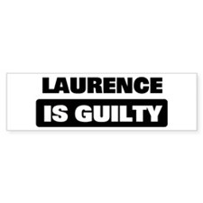 LAURENCE is guilty Bumper Bumper Sticker