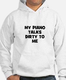 my Piano talks dirty to me Hoodie