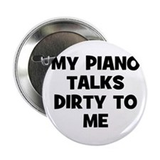"my Piano talks dirty to me 2.25"" Button"