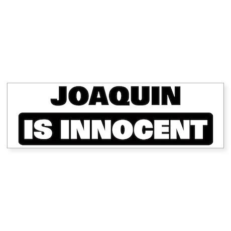 JOAQUIN is innocent Bumper Sticker