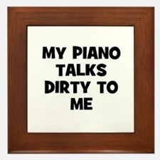 my Piano talks dirty to me Framed Tile