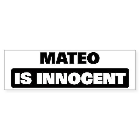 MATEO is innocent Bumper Sticker