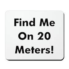 Find Me On 20 Meters! Mousepad